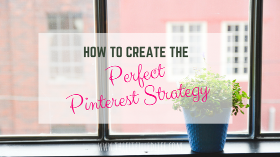 How to Create the Perfect Pinterest Strategy